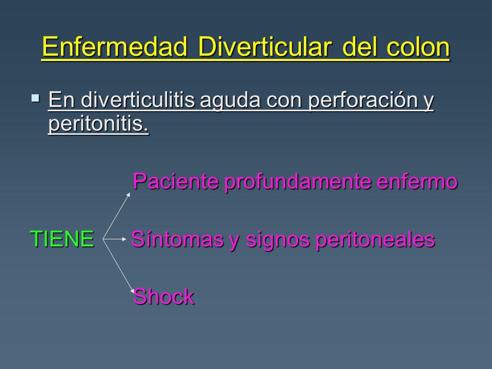 Enfermedad Diverticular del colon En diverticulitis aguda con perforación y peritonitis.