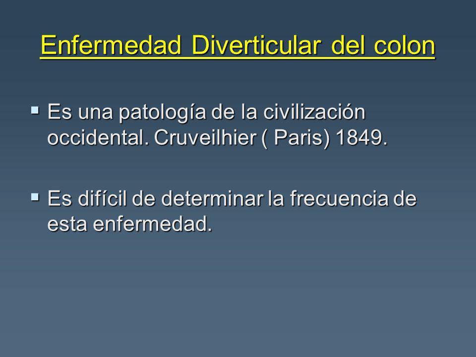 Enfermedad Diverticular del colon Es una patología de la civilización occidental. Cruveilhier ( Paris) 1849. Es una patología de la civilización occid