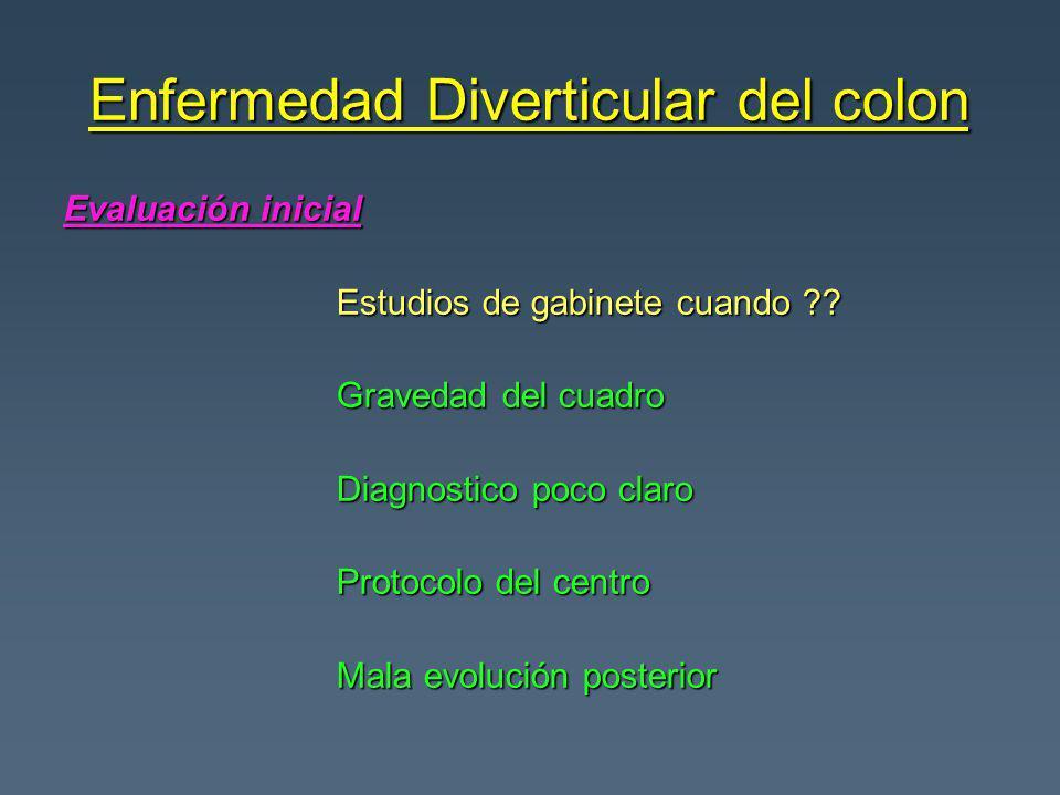 Enfermedad Diverticular del colon Evaluación inicial Estudios de gabinete cuando ?? Estudios de gabinete cuando ?? Gravedad del cuadro Gravedad del cu