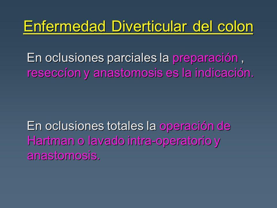 Enfermedad Diverticular del colon En oclusiones parciales la preparación, reseccíon y anastomosis es la indicación. En oclusiones parciales la prepara