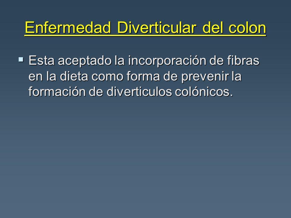 Enfermedad Diverticular del colon Esta aceptado la incorporación de fibras en la dieta como forma de prevenir la formación de diverticulos colónicos.