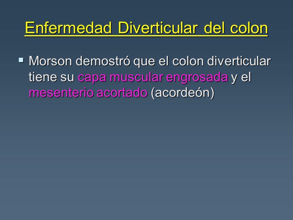 Enfermedad Diverticular del colon Morson demostró que el colon diverticular tiene su capa muscular engrosada y el mesenterio acortado (acordeón) Morson demostró que el colon diverticular tiene su capa muscular engrosada y el mesenterio acortado (acordeón)