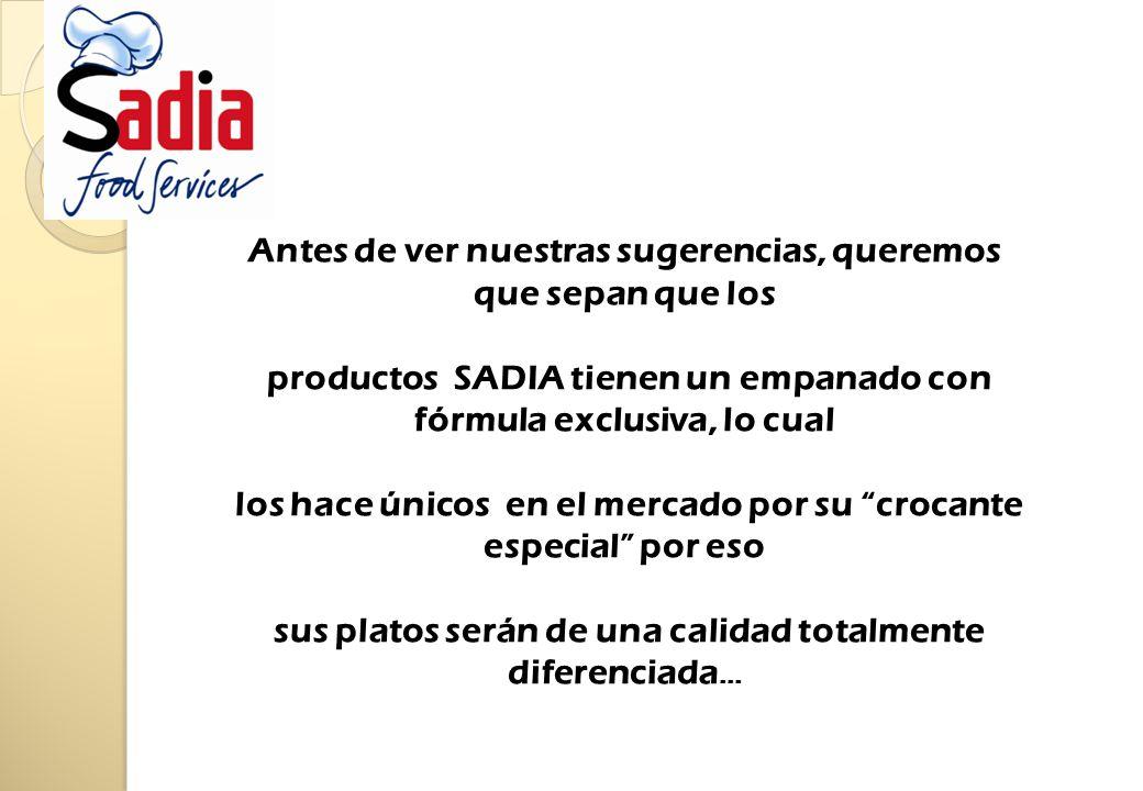 Antes de ver nuestras sugerencias, queremos que sepan que los productos SADIA tienen un empanado con fórmula exclusiva, lo cual los hace únicos en el mercado por su crocante especial por eso sus platos serán de una calidad totalmente diferenciada …