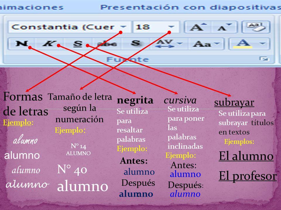 Formas de letras Tamaño de letra según la numeración negritacursiva subrayar alumno Ejemplo: N° 14 ALUMNO N° 40 alumno Se utiliza para resaltar palabr