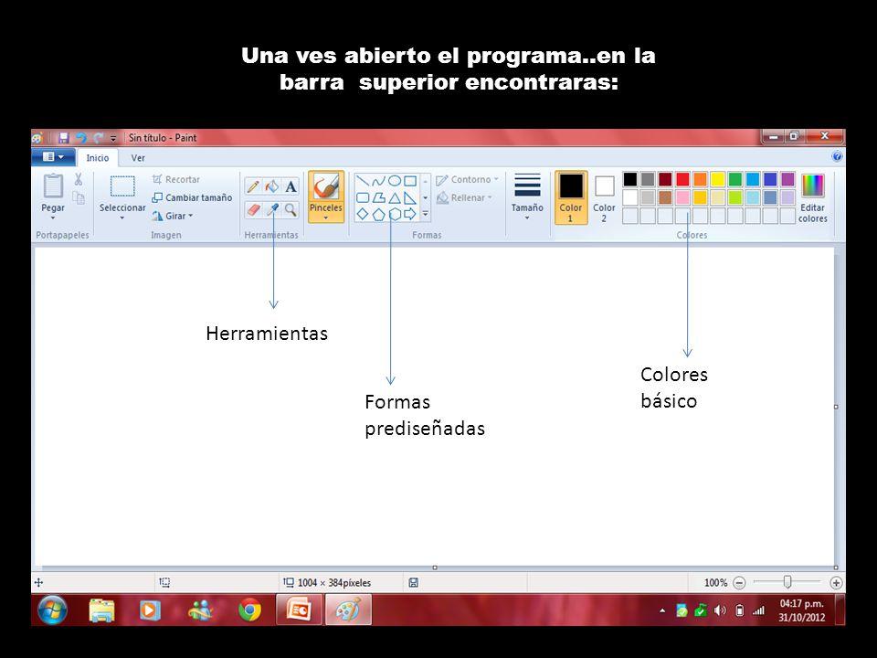 Una ves abierto el programa..en la barra superior encontraras: Colores básico Formas prediseñadas Herramientas