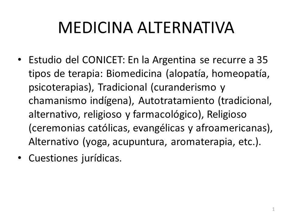 1 MEDICINA ALTERNATIVA Estudio del CONICET: En la Argentina se recurre a 35 tipos de terapia: Biomedicina (alopatía, homeopatía, psicoterapias), Tradi