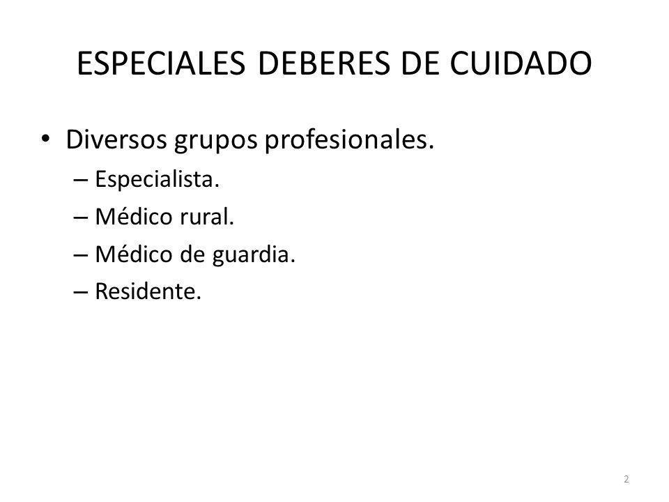 2 ESPECIALES DEBERES DE CUIDADO Diversos grupos profesionales. – Especialista. – Médico rural. – Médico de guardia. – Residente.
