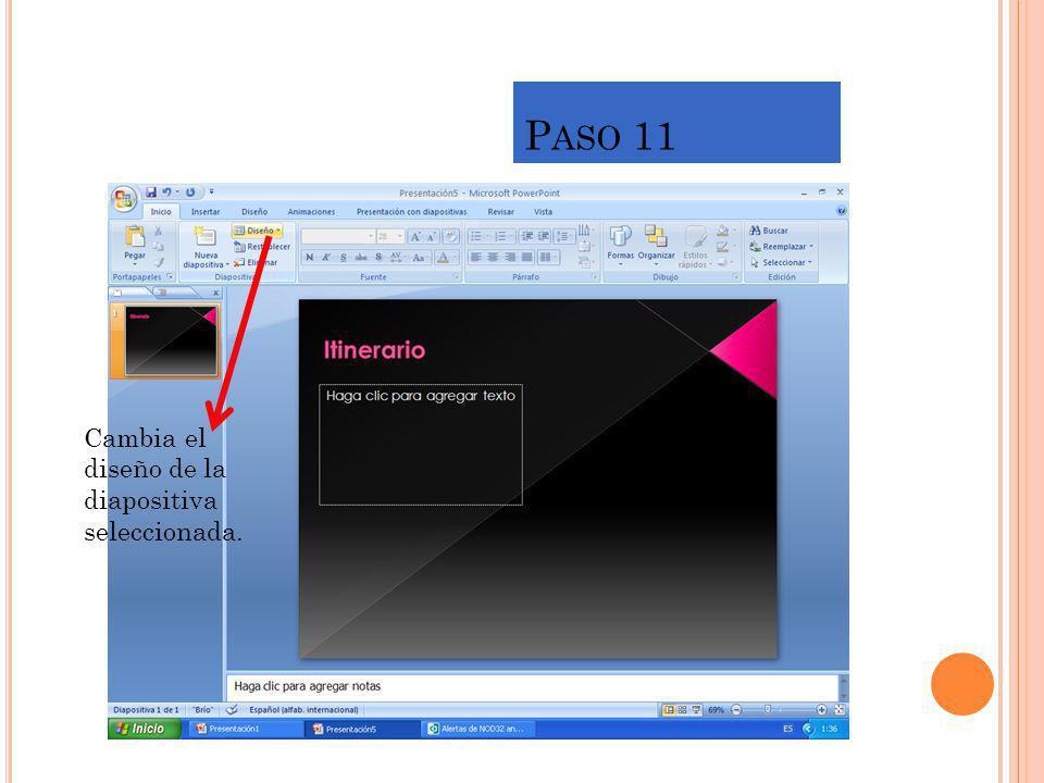 P ASO 11 Cambia el diseño de la diapositiva seleccionada.