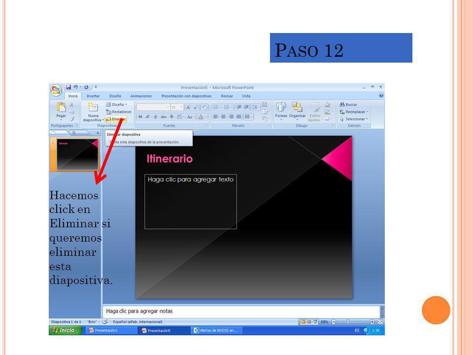 P ASO 12 Hacemos click en Eliminar si queremos eliminar esta diapositiva.