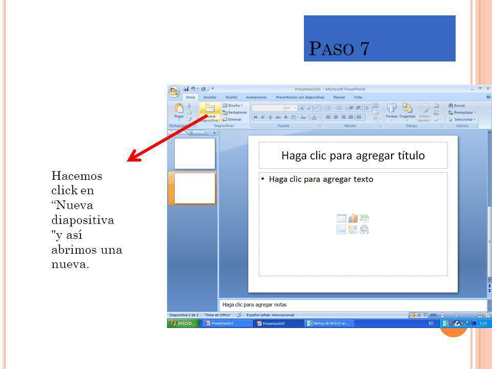 P ASO 7 Hacemos click en Nueva diapositiva y así abrimos una nueva.