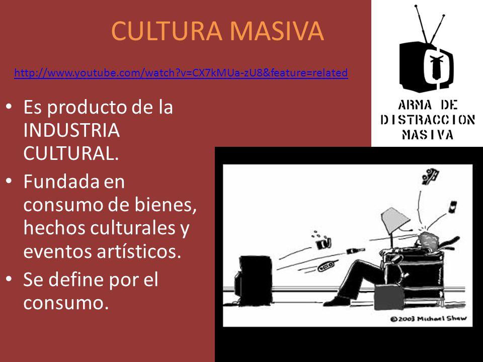 CULTURA MASIVA Es producto de la INDUSTRIA CULTURAL. Fundada en consumo de bienes, hechos culturales y eventos artísticos. Se define por el consumo. h