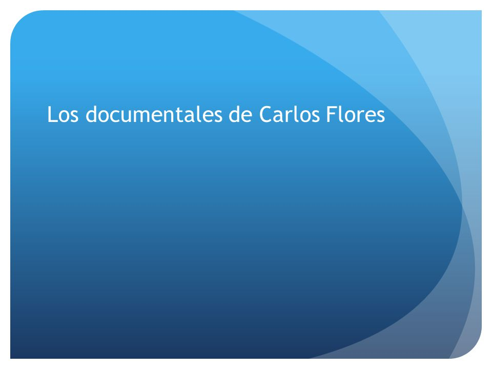 Director Carlos Flores Nació en Chile, 1944 Director de documentaries desde los 60s director del programa de cine en U.
