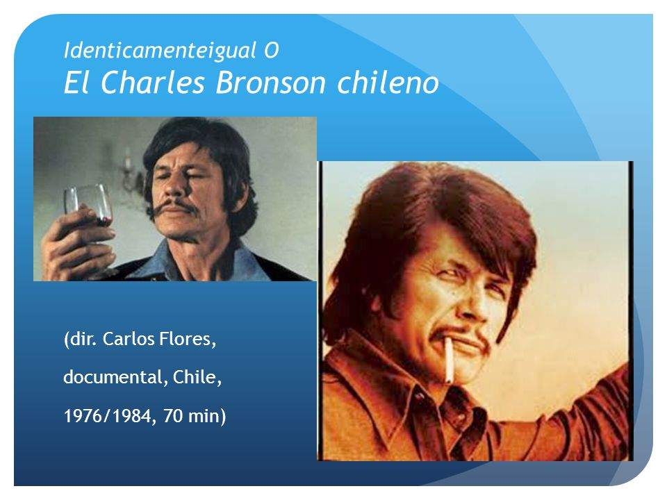 Identicamenteigual O El Charles Bronson chileno (dir. Carlos Flores, documental, Chile, 1976/1984, 70 min)