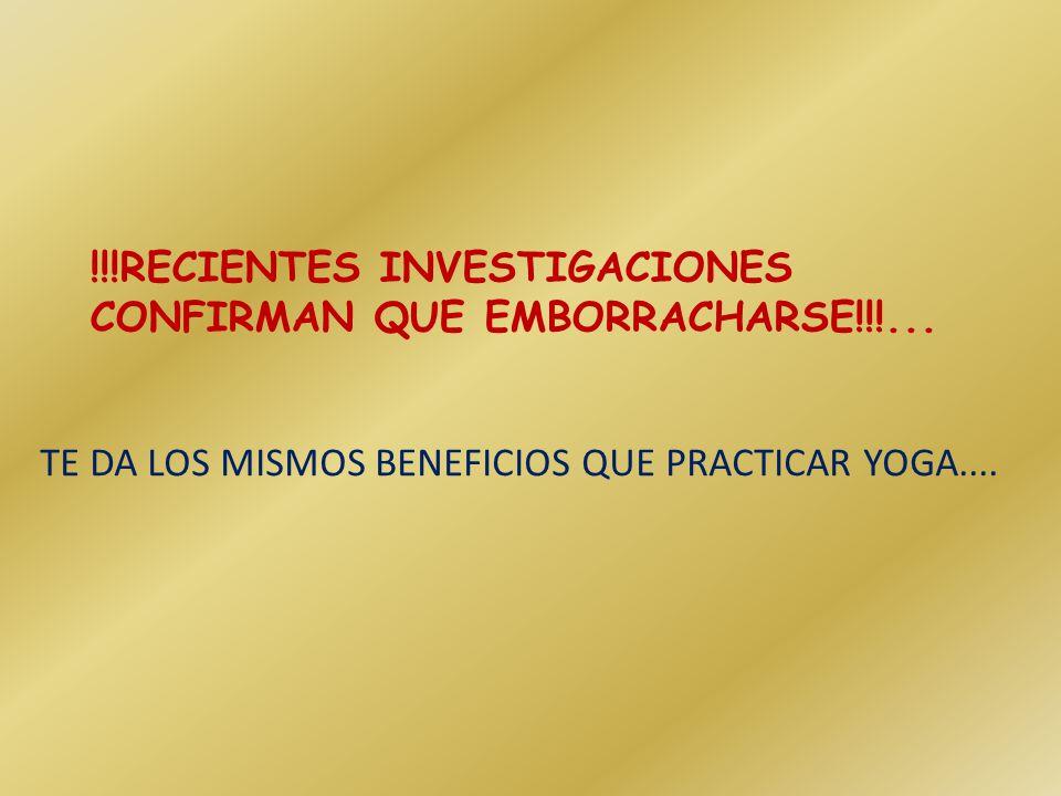 !!!RECIENTES INVESTIGACIONES CONFIRMAN QUE EMBORRACHARSE!!!... TE DA LOS MISMOS BENEFICIOS QUE PRACTICAR YOGA....