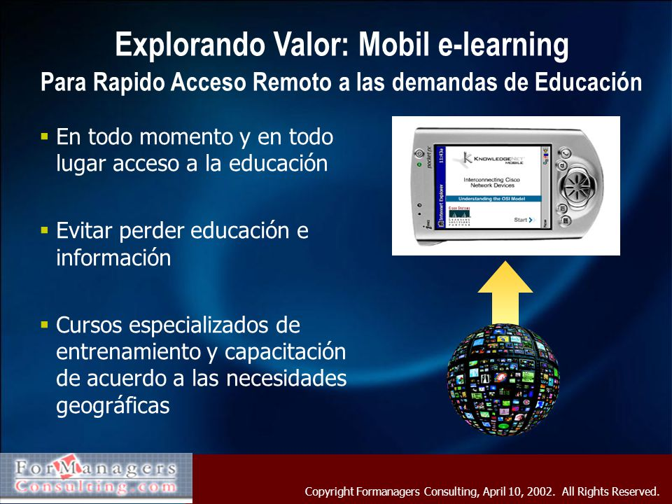 Copyright Formanagers Consulting, April 10, 2002. All Rights Reserved. Explorando Valor: Mobil e-learning En todo momento y en todo lugar acceso a la