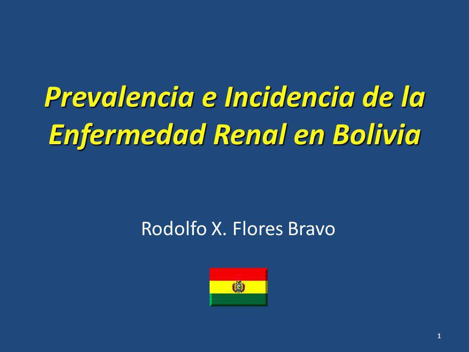 Prevalencia e Incidencia de la Enfermedad Renal en Bolivia Rodolfo X. Flores Bravo 1