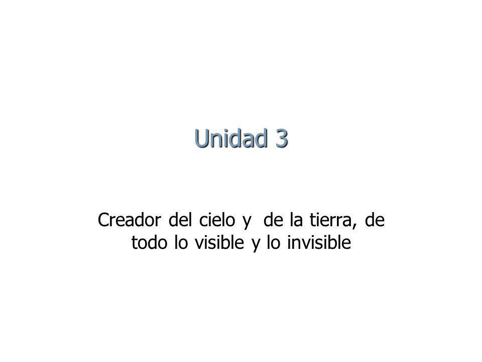 Unidad 3 Creador del cielo y de la tierra, de todo lo visible y lo invisible