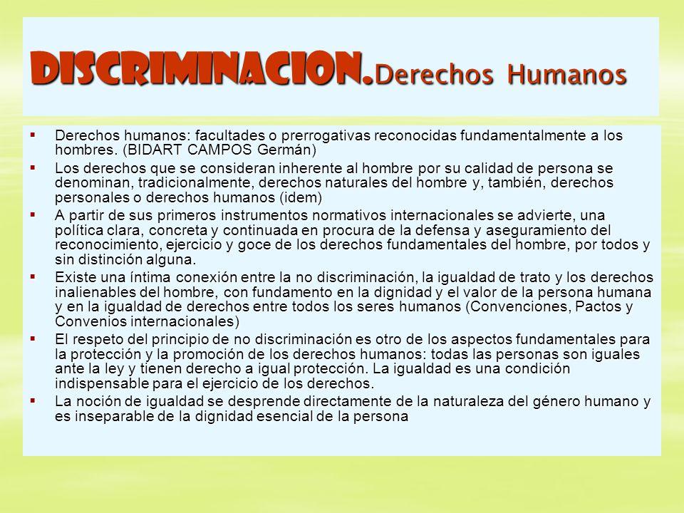 DISCRIMINACION. Derechos Humanos Derechos humanos: facultades o prerrogativas reconocidas fundamentalmente a los hombres. (BIDART CAMPOS Germán) Derec