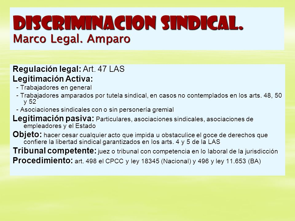 DISCRIMINACION SINDICAL. Marco Legal. Amparo Regulación legal: Art. 47 LAS Legitimación Activa: - Trabajadores en general - Trabajadores en general -