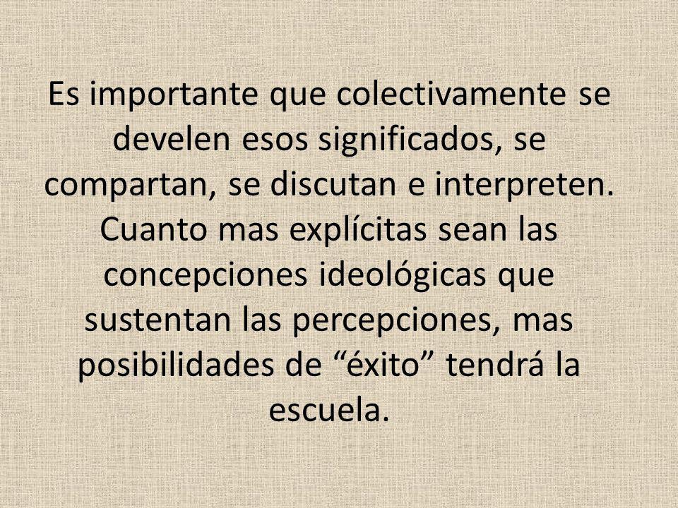 Es importante que colectivamente se develen esos significados, se compartan, se discutan e interpreten.