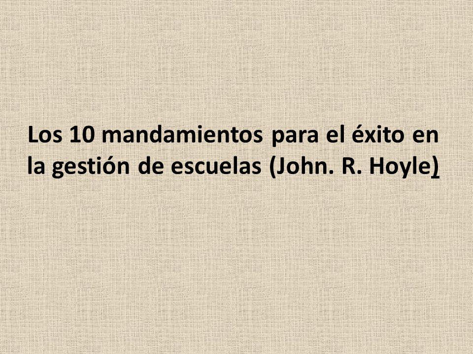 Los 10 mandamientos para el éxito en la gestión de escuelas (John. R. Hoyle)