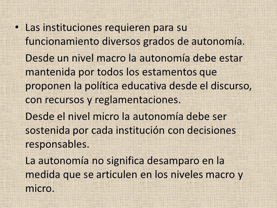 Las instituciones requieren para su funcionamiento diversos grados de autonomía. Desde un nivel macro la autonomía debe estar mantenida por todos los