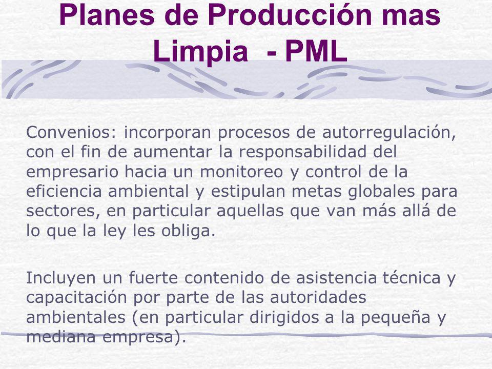 Planes de Producción mas Limpia - PML Convenios: incorporan procesos de autorregulación, con el fin de aumentar la responsabilidad del empresario hacia un monitoreo y control de la eficiencia ambiental y estipulan metas globales para sectores, en particular aquellas que van más allá de lo que la ley les obliga.