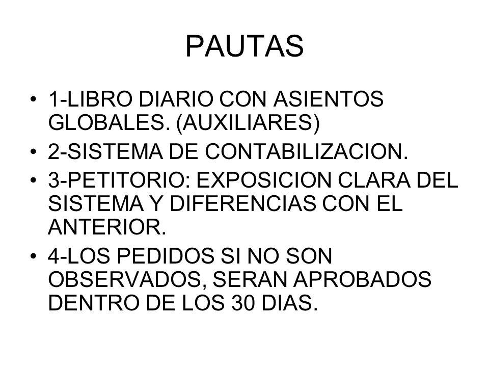 PAUTAS 1-LIBRO DIARIO CON ASIENTOS GLOBALES. (AUXILIARES) 2-SISTEMA DE CONTABILIZACION. 3-PETITORIO: EXPOSICION CLARA DEL SISTEMA Y DIFERENCIAS CON EL