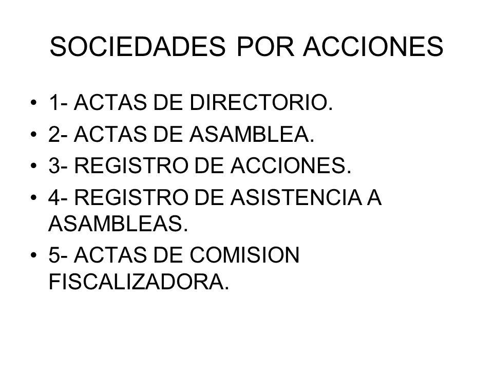 SOCIEDADES POR ACCIONES 1- ACTAS DE DIRECTORIO. 2- ACTAS DE ASAMBLEA. 3- REGISTRO DE ACCIONES. 4- REGISTRO DE ASISTENCIA A ASAMBLEAS. 5- ACTAS DE COMI