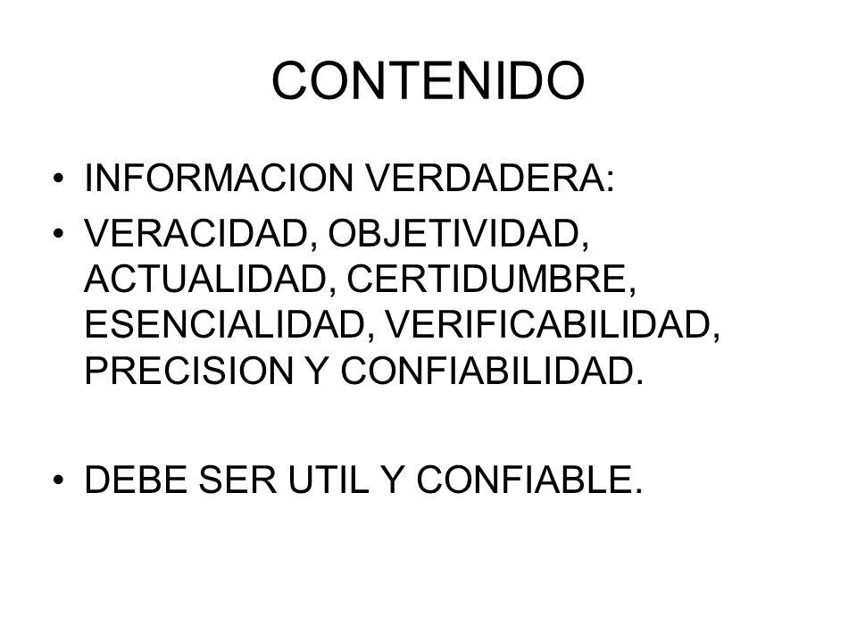 CONTENIDO INFORMACION VERDADERA: VERACIDAD, OBJETIVIDAD, ACTUALIDAD, CERTIDUMBRE, ESENCIALIDAD, VERIFICABILIDAD, PRECISION Y CONFIABILIDAD. DEBE SER U