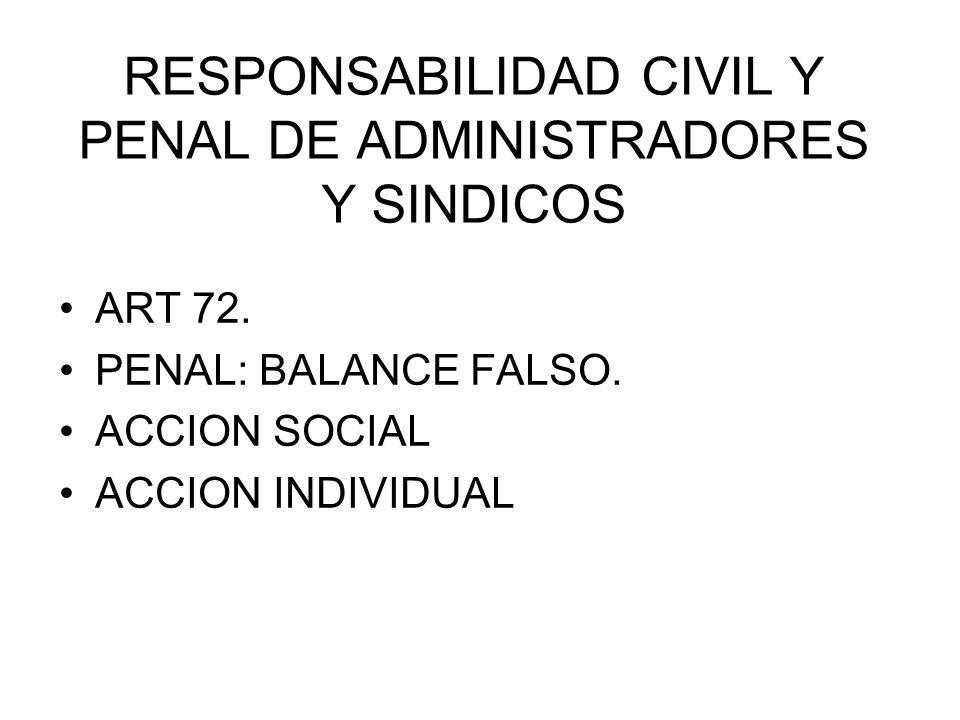 RESPONSABILIDAD CIVIL Y PENAL DE ADMINISTRADORES Y SINDICOS ART 72. PENAL: BALANCE FALSO. ACCION SOCIAL ACCION INDIVIDUAL