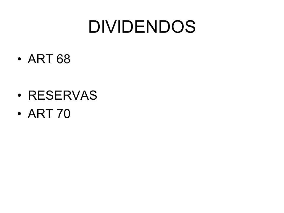 DIVIDENDOS ART 68 RESERVAS ART 70