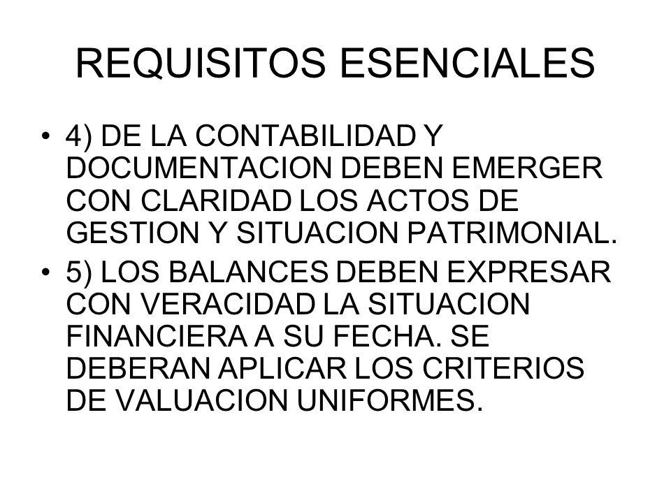 REQUISITOS ESENCIALES 4) DE LA CONTABILIDAD Y DOCUMENTACION DEBEN EMERGER CON CLARIDAD LOS ACTOS DE GESTION Y SITUACION PATRIMONIAL. 5) LOS BALANCES D