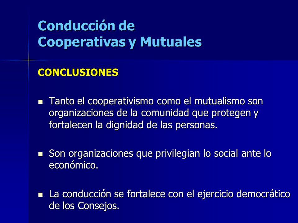 Conducción de Cooperativas y Mutuales CONCLUSIONES Tanto el cooperativismo como el mutualismo son organizaciones de la comunidad que protegen y fortalecen la dignidad de las personas.