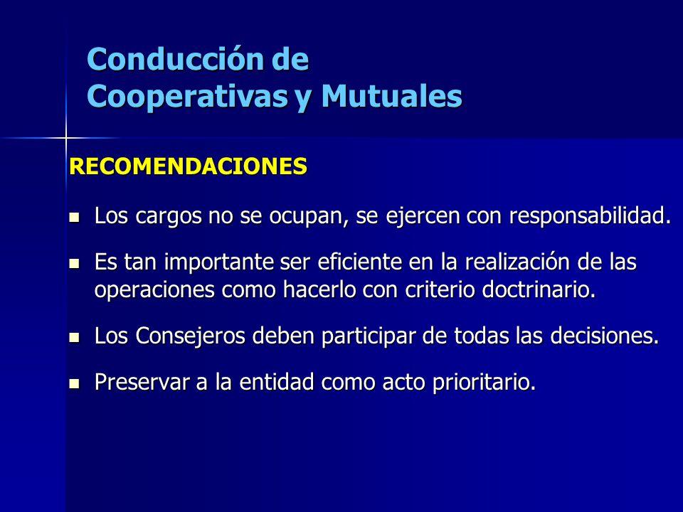Conducción de Cooperativas y Mutuales RECOMENDACIONES Los cargos no se ocupan, se ejercen con responsabilidad. Los cargos no se ocupan, se ejercen con