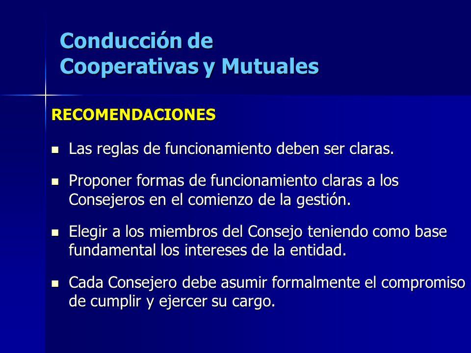 Conducción de Cooperativas y Mutuales RECOMENDACIONES Las reglas de funcionamiento deben ser claras. Las reglas de funcionamiento deben ser claras. Pr