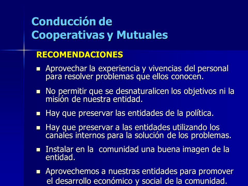 Conducción de Cooperativas y Mutuales RECOMENDACIONES Aprovechar la experiencia y vivencias del personal para resolver problemas que ellos conocen.