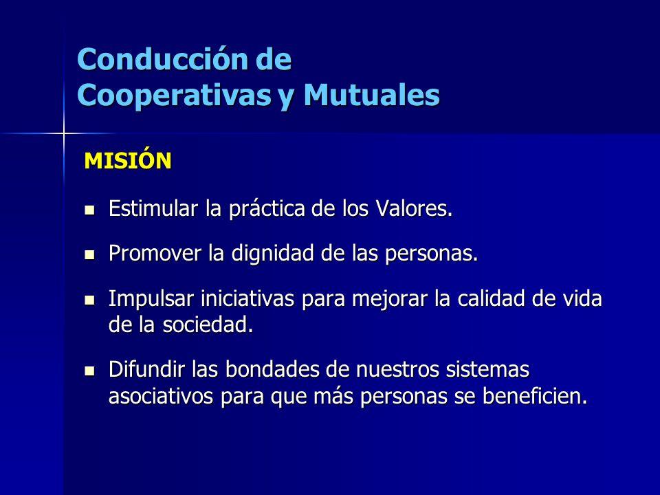 Conducción de Cooperativas y Mutuales MISIÓN Estimular la práctica de los Valores. Estimular la práctica de los Valores. Promover la dignidad de las p