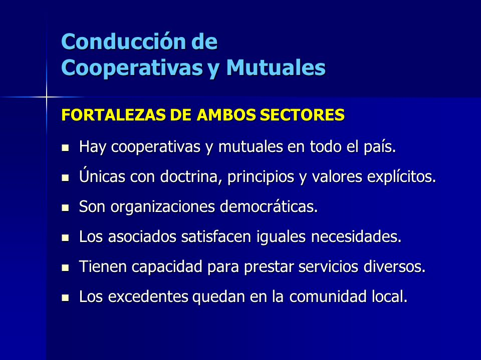 Conducción de Cooperativas y Mutuales FORTALEZAS DE AMBOS SECTORES Hay cooperativas y mutuales en todo el país. Hay cooperativas y mutuales en todo el