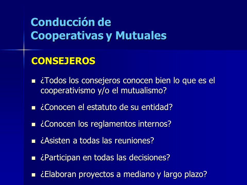 Conducción de Cooperativas y Mutuales CONSEJEROS ¿Todos los consejeros conocen bien lo que es el cooperativismo y/o el mutualismo? ¿Todos los consejer