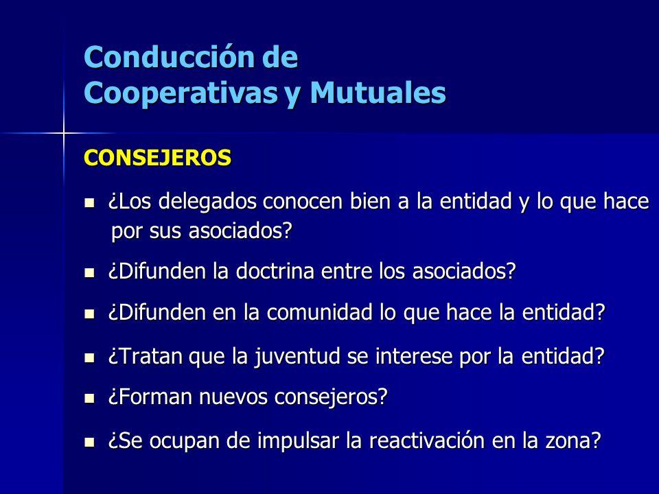 Conducción de Cooperativas y Mutuales CONSEJEROS ¿Los delegados conocen bien a la entidad y lo que hace ¿Los delegados conocen bien a la entidad y lo que hace por sus asociados.