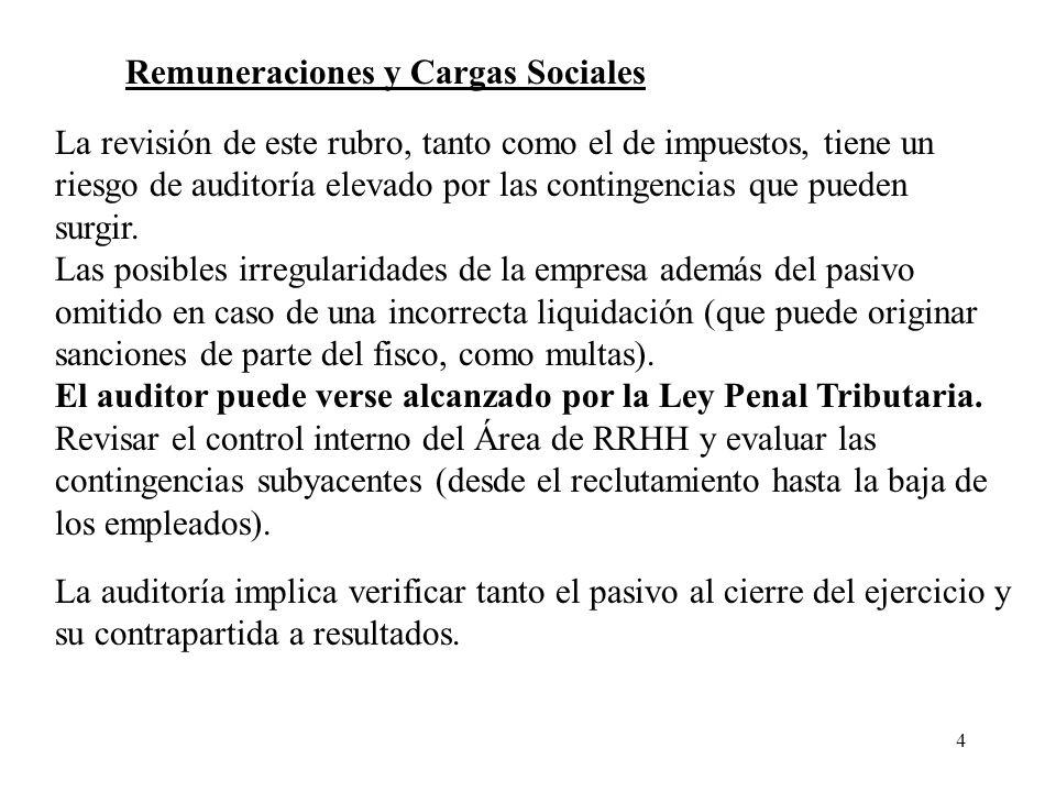 4 Remuneraciones y Cargas Sociales La revisión de este rubro, tanto como el de impuestos, tiene un riesgo de auditoría elevado por las contingencias q
