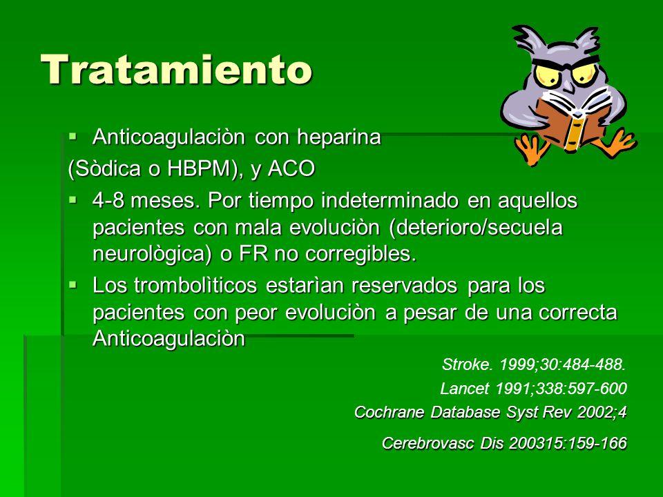 Tratamiento Anticoagulaciòn con heparina Anticoagulaciòn con heparina (Sòdica o HBPM), y ACO 4-8 meses. Por tiempo indeterminado en aquellos pacientes