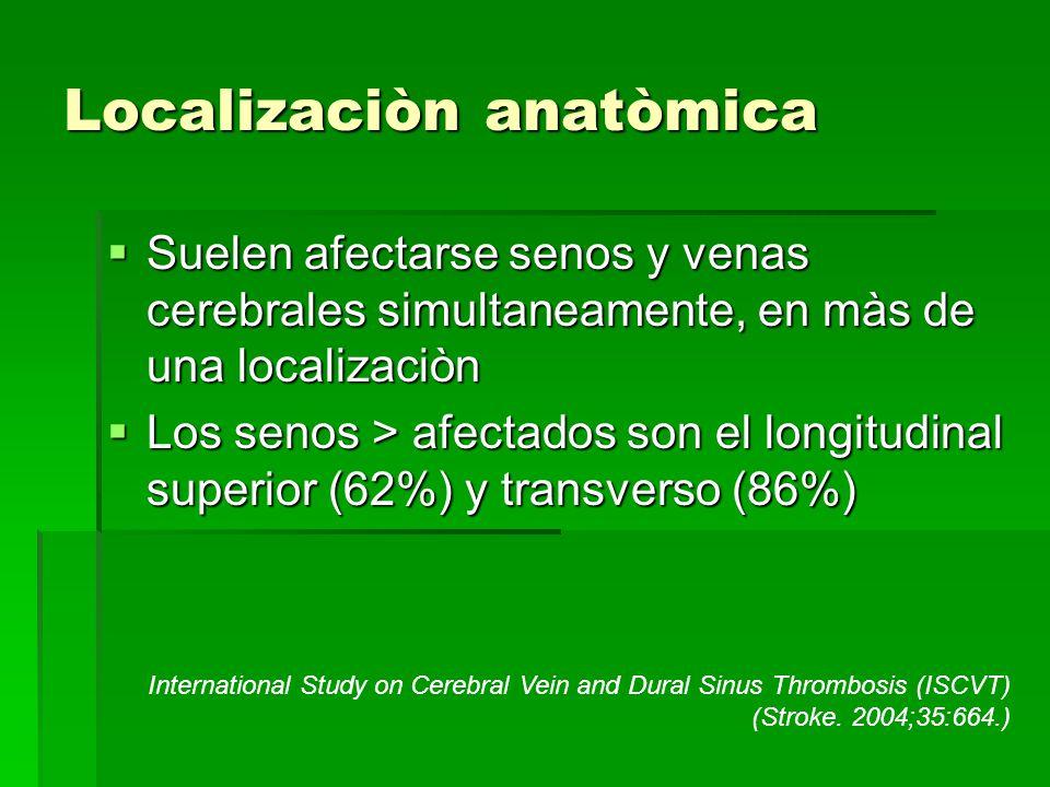 Localizaciòn anatòmica Suelen afectarse senos y venas cerebrales simultaneamente, en màs de una localizaciòn Suelen afectarse senos y venas cerebrales
