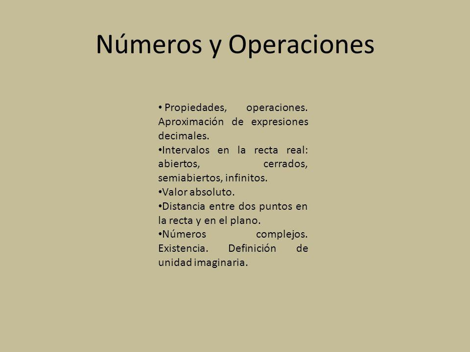 Números y Operaciones Propiedades, operaciones. Aproximación de expresiones decimales. Intervalos en la recta real: abiertos, cerrados, semiabiertos,