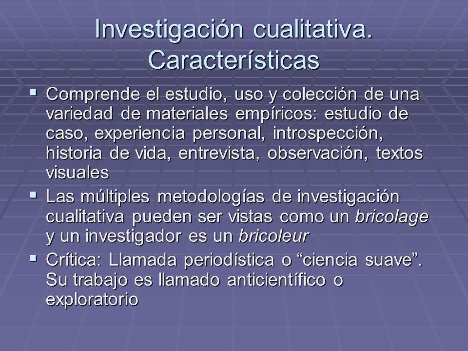 Investigación cualitativa. Características Comprende el estudio, uso y colección de una variedad de materiales empíricos: estudio de caso, experiencia