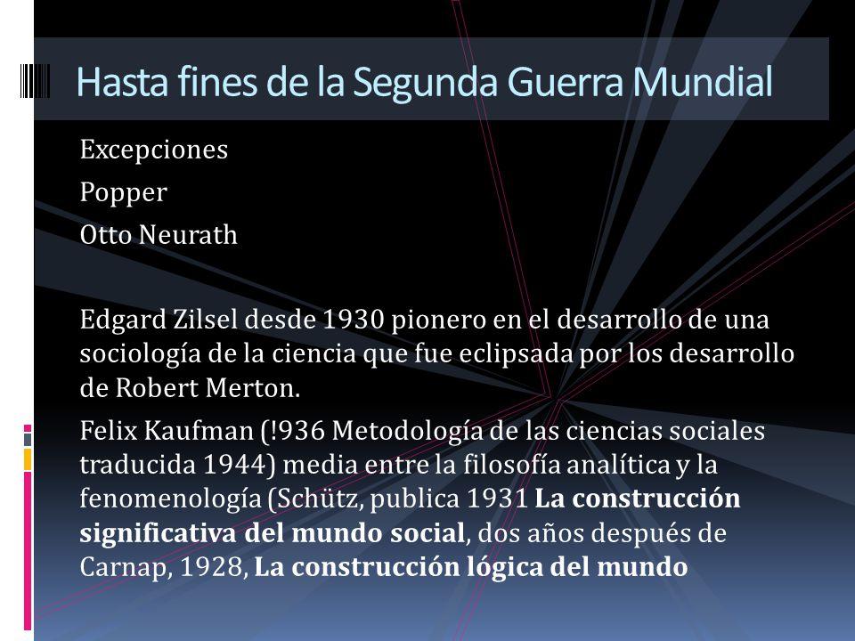 Excepciones Popper Otto Neurath Edgard Zilsel desde 1930 pionero en el desarrollo de una sociología de la ciencia que fue eclipsada por los desarrollo