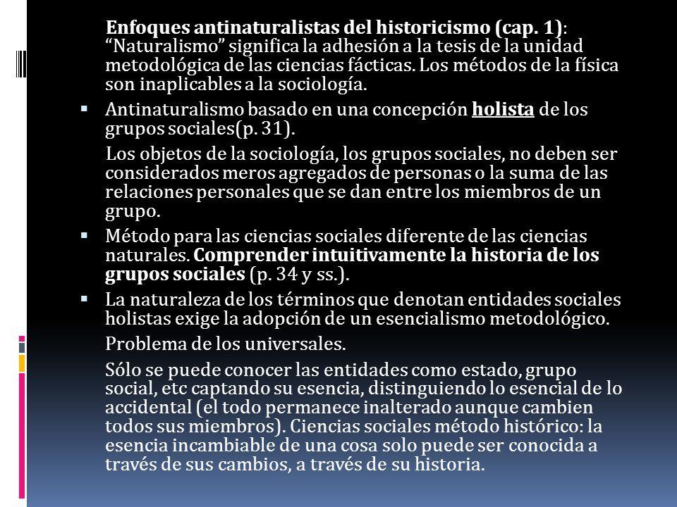Enfoques antinaturalistas del historicismo (cap. 1) Enfoques antinaturalistas del historicismo (cap. 1): Naturalismo significa la adhesión a la tesis