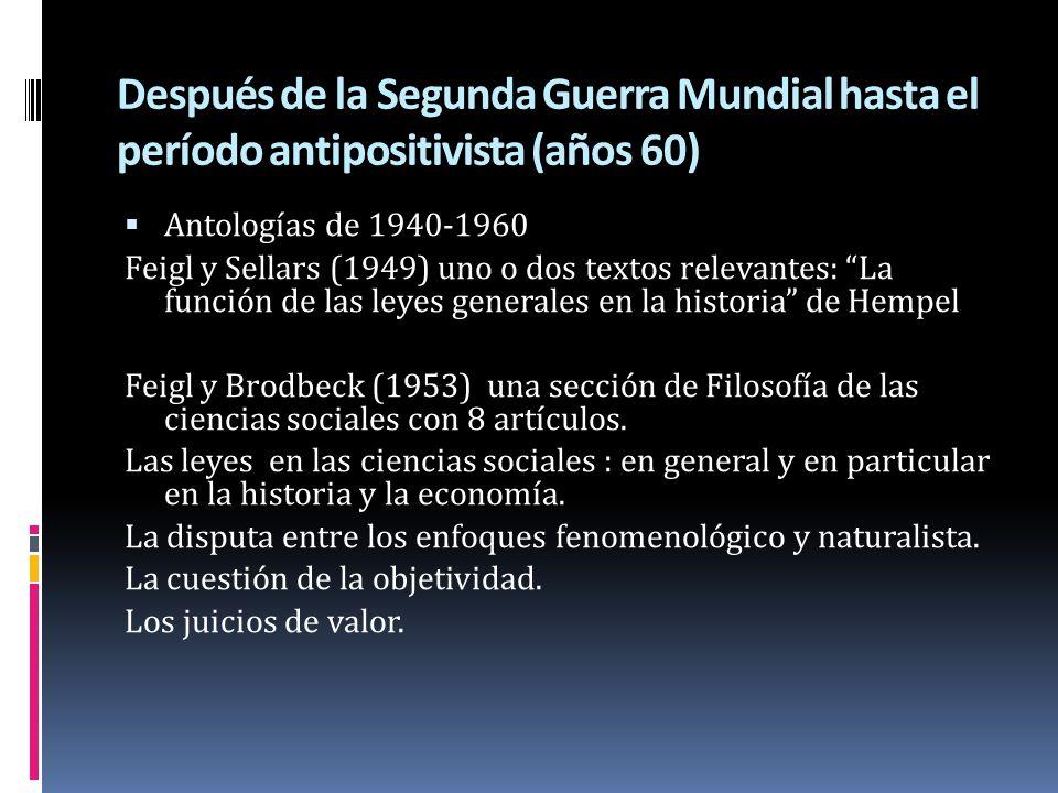 Después de la Segunda Guerra Mundial hasta el período antipositivista (años 60) Antologías de 1940-1960 Feigl y Sellars (1949) uno o dos textos releva