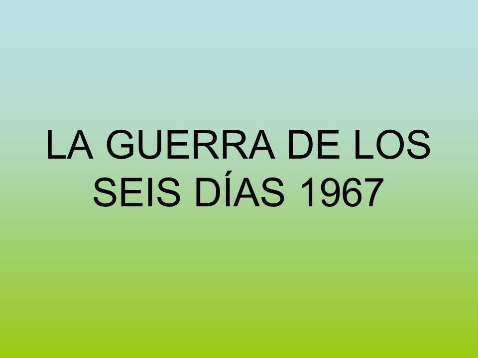LA GUERRA DE LOS SEIS DÍAS 1967